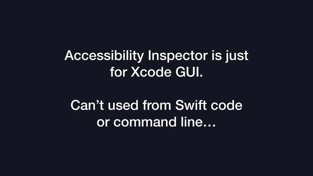 Accessibility Inspector is just for Xcode GUI. ...