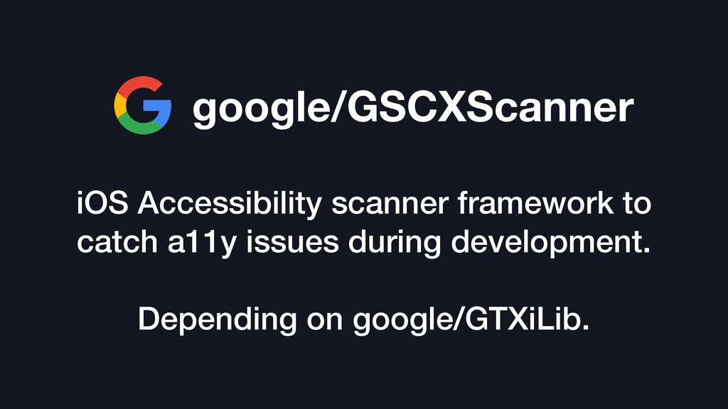 google/GSCXScanner iOS Accessibility scanner fr...