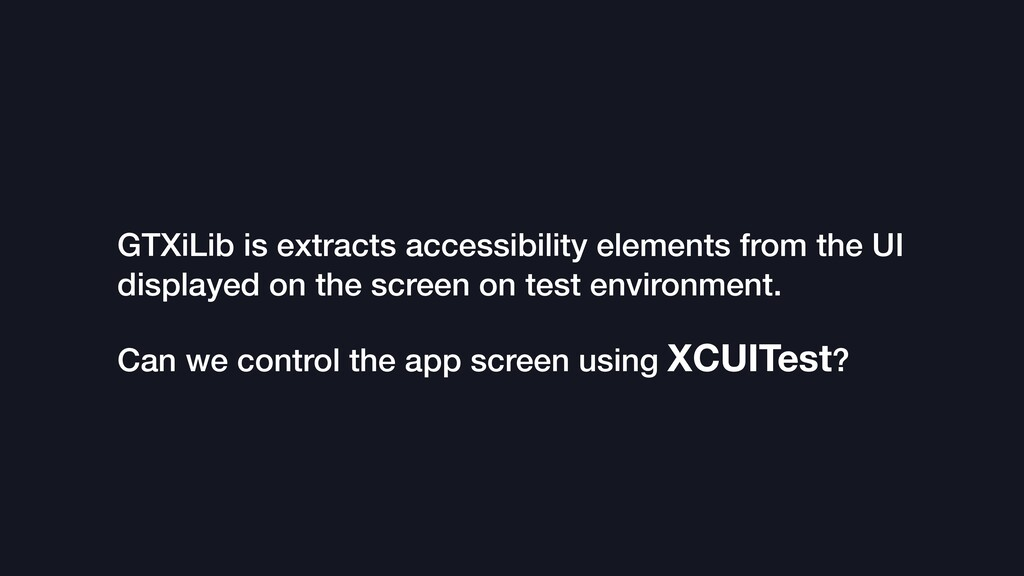 GTXiLib is extracts accessibility elements from...