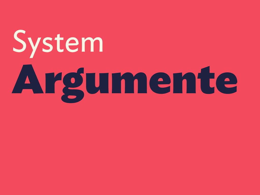System Argumente