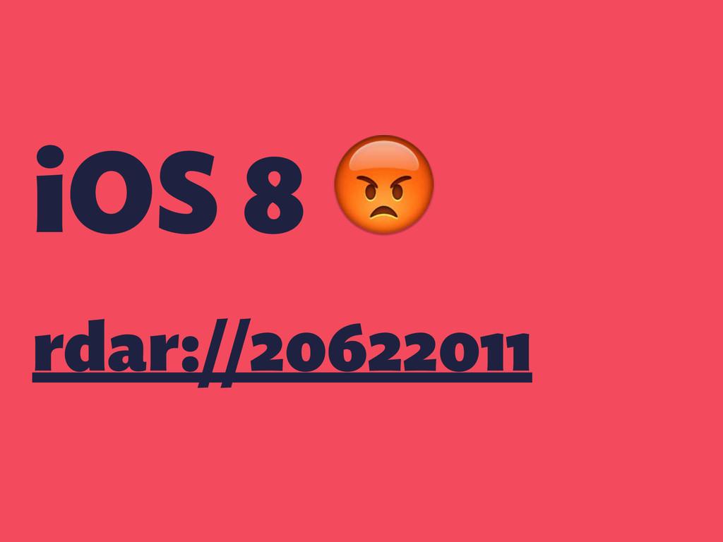 iOS 8  rdar://20622011