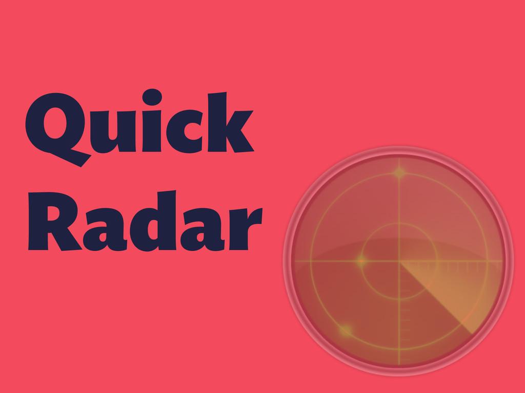Quick Radar