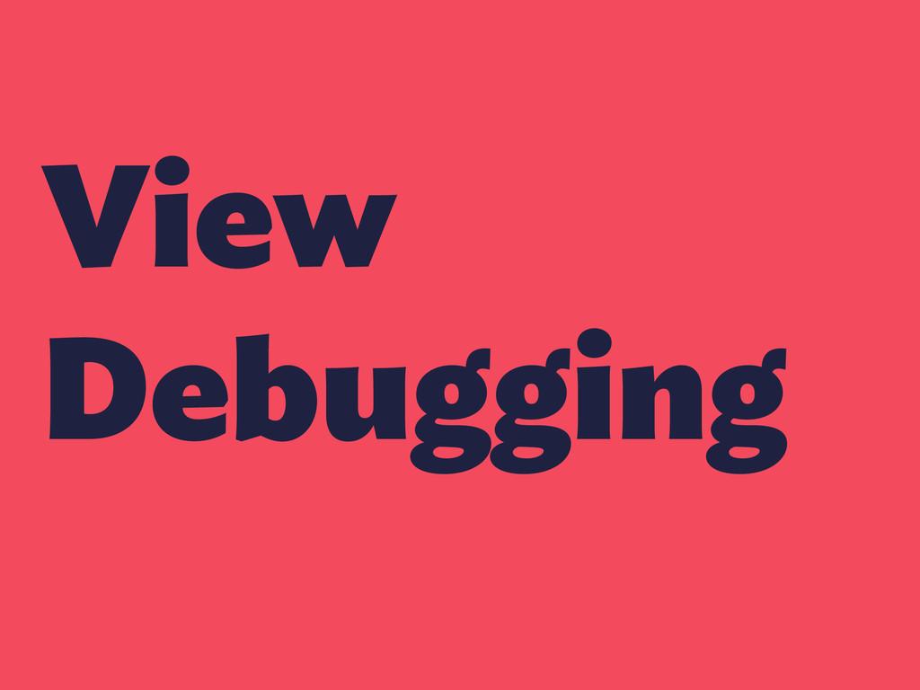 View Debugging