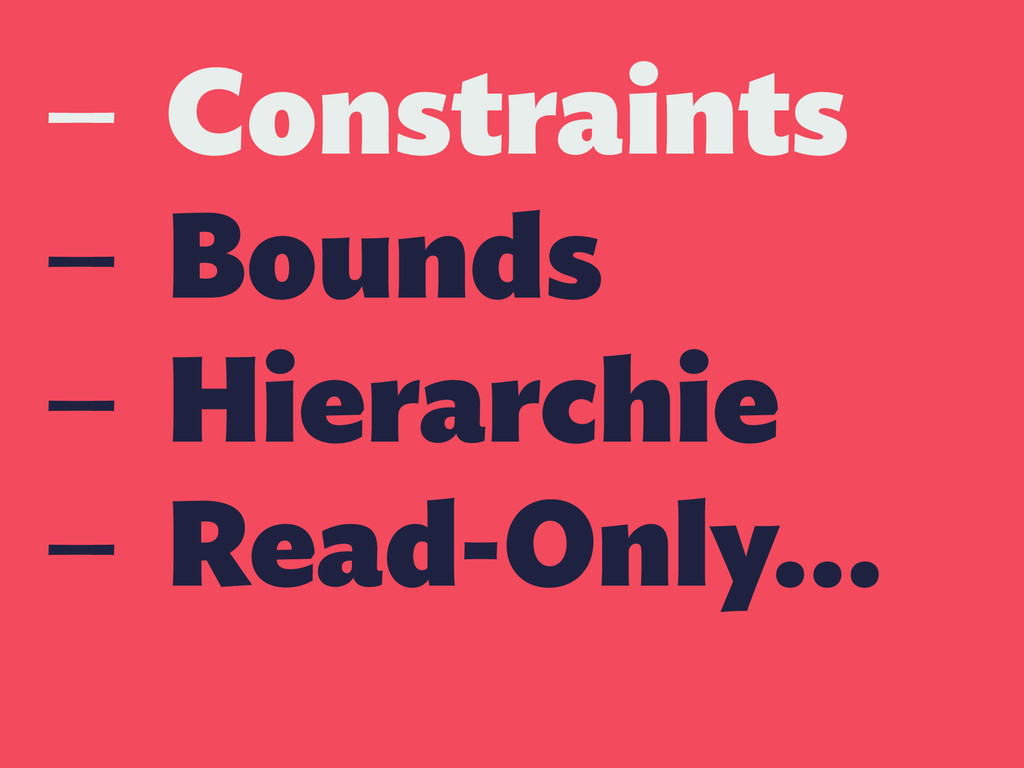 — Constraints — Bounds — Hierarchie — Read-Only…