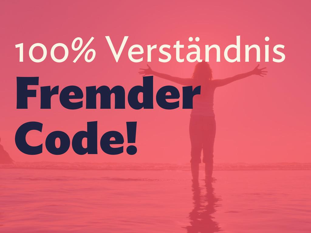 100% Verständnis Fremder Code!