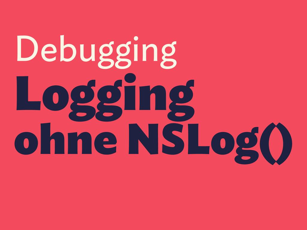 Debugging Logging ohne NSLog()