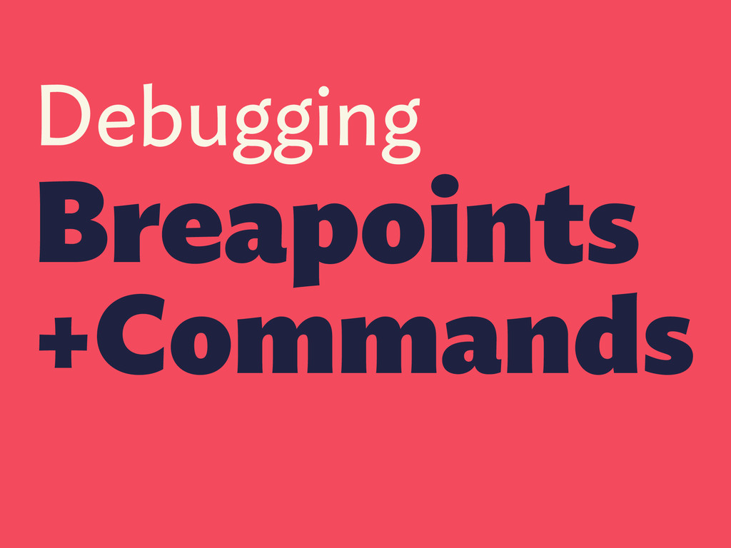 Debugging Breapoints +Commands