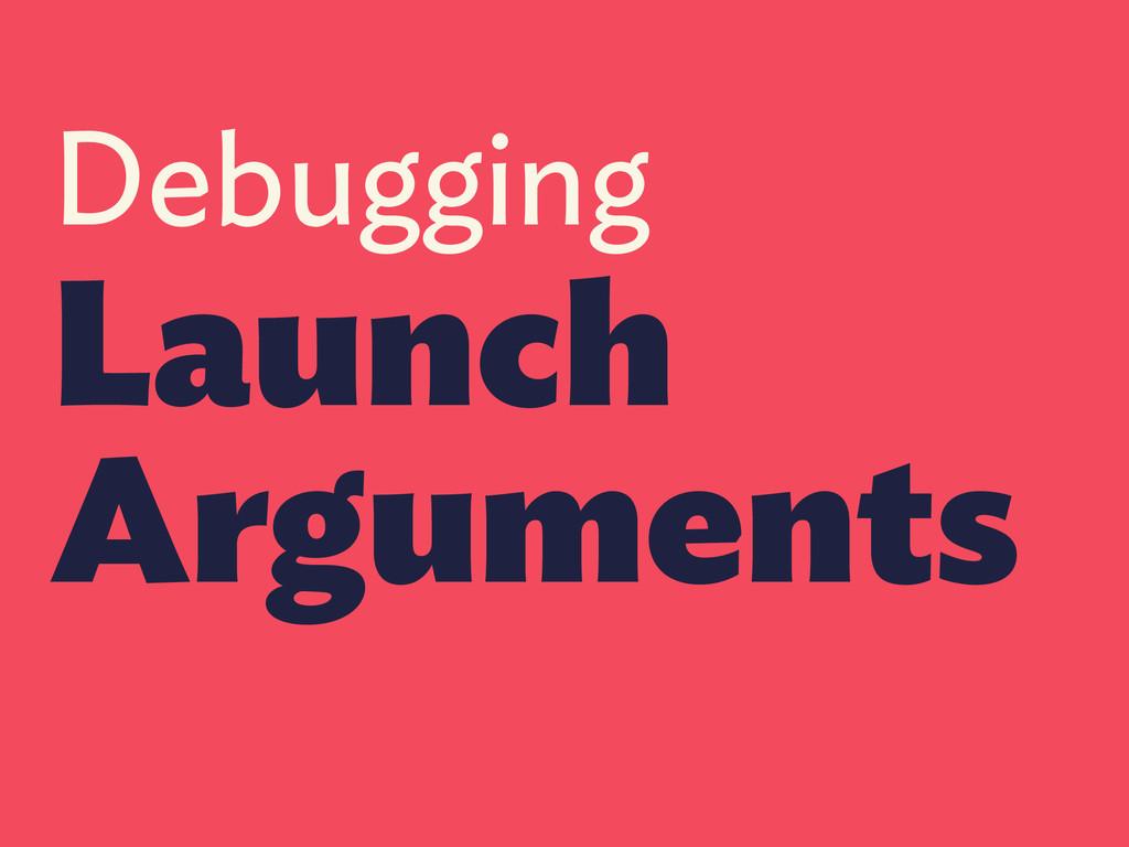 Debugging Launch Arguments