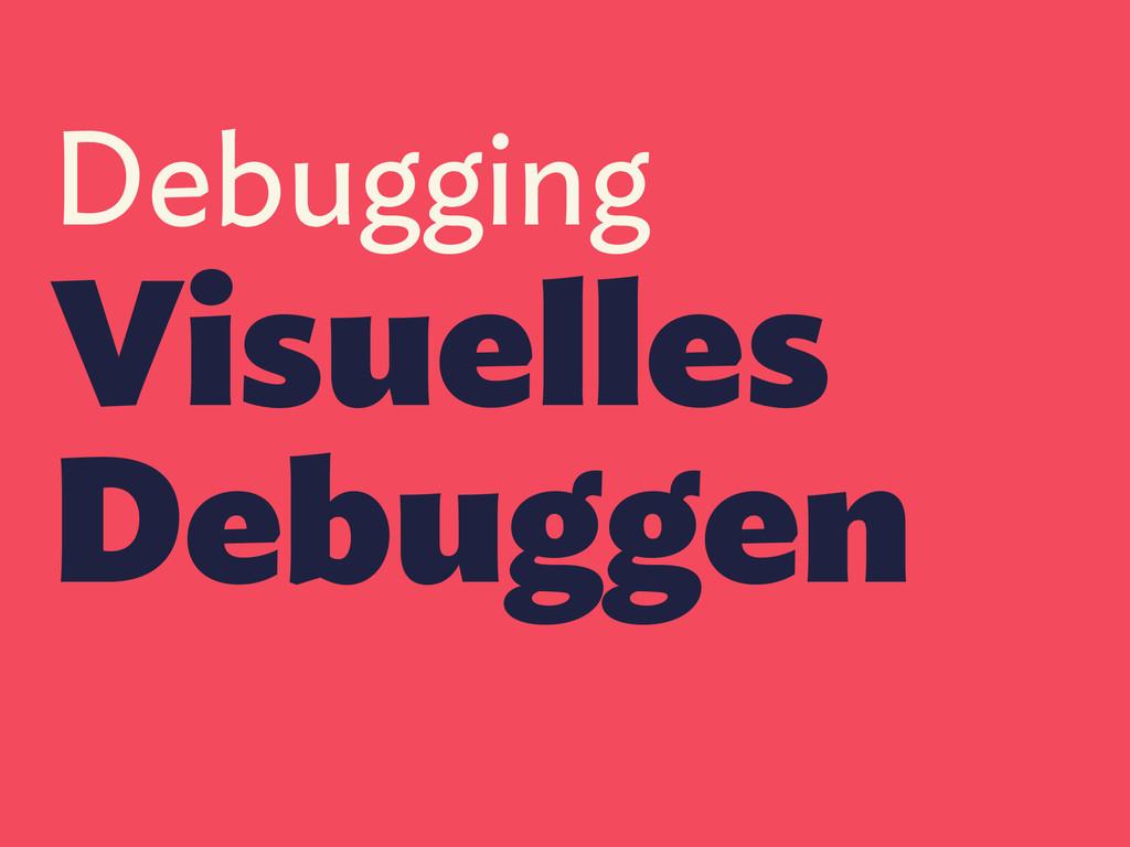Debugging Visuelles Debuggen