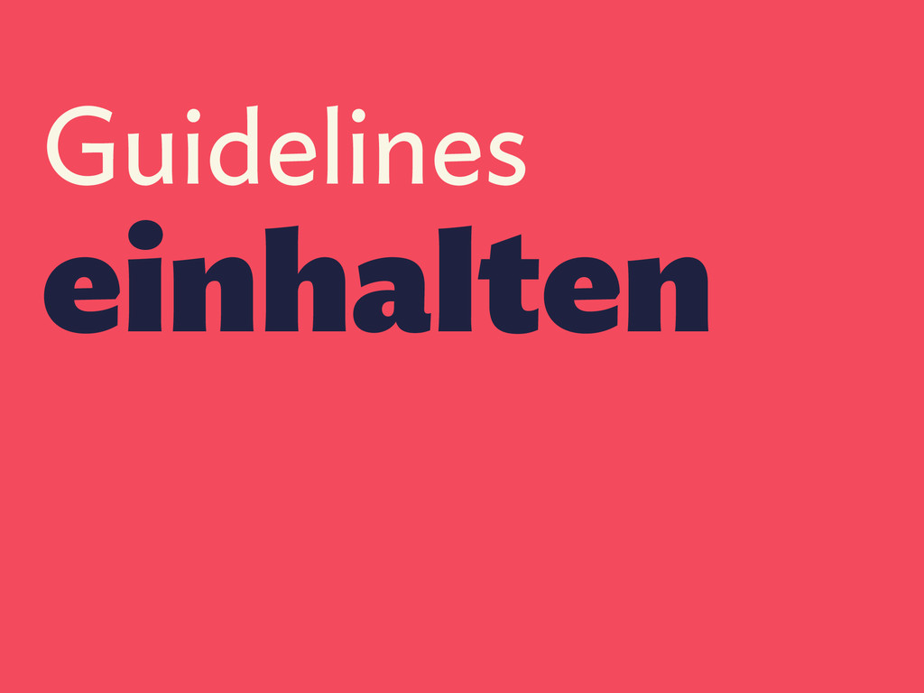 Guidelines einhalten