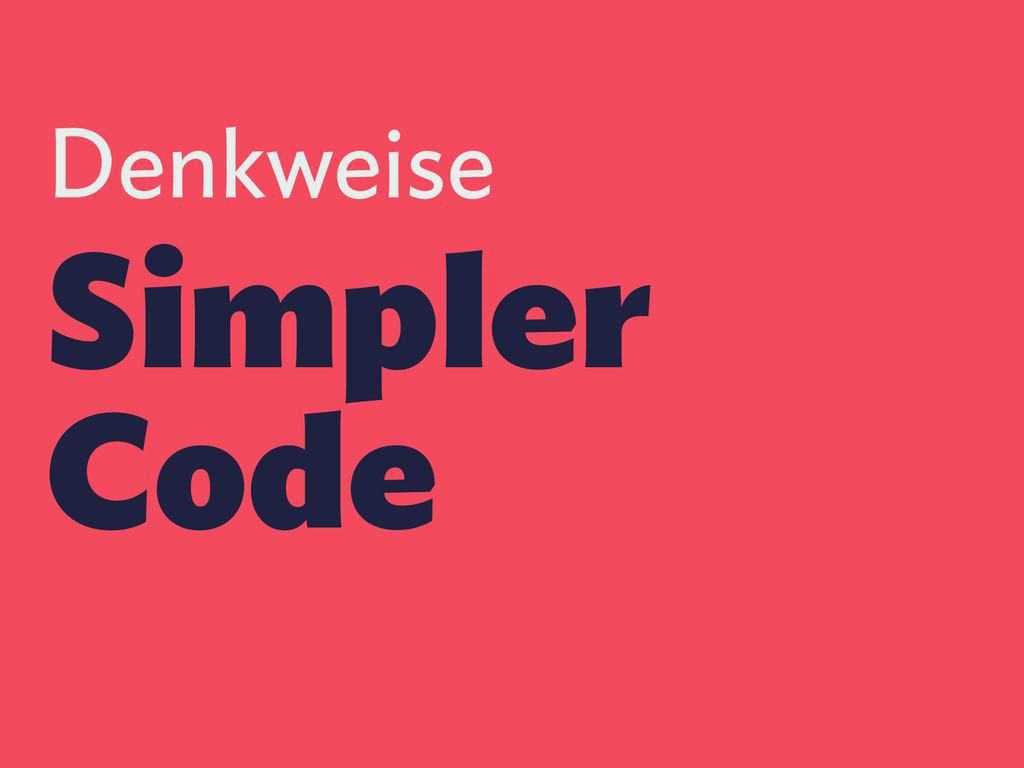 Denkweise Simpler Code