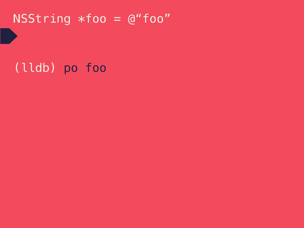 "NSString *foo = @""foo"" (lldb) po foo"