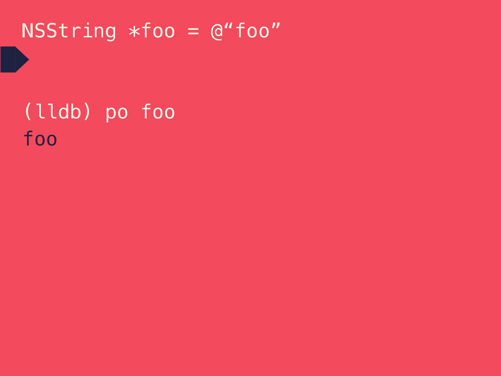 """NSString *foo = @""""foo"""" (lldb) po foo foo"""