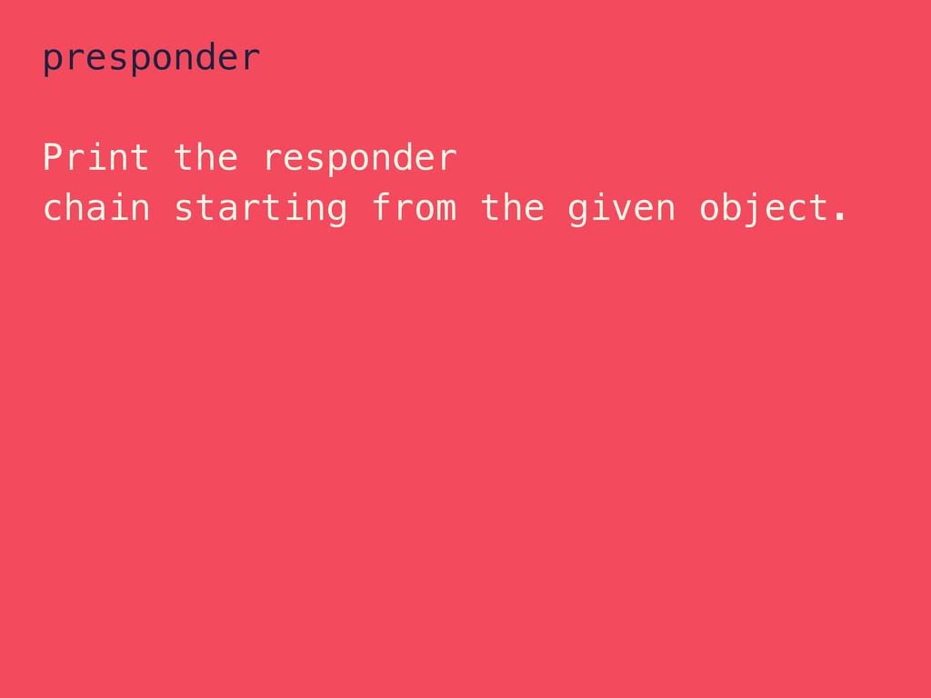 presponder Print the responder chain starting f...