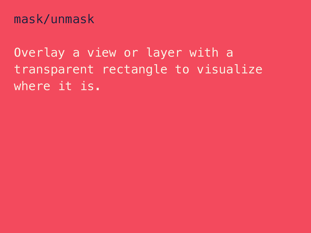 mask/unmask Overlay a view or layer with a tran...