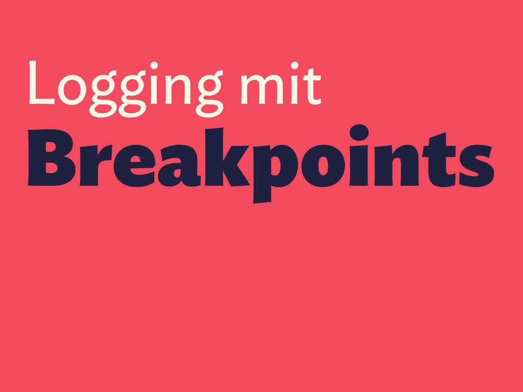 Logging mit Breakpoints