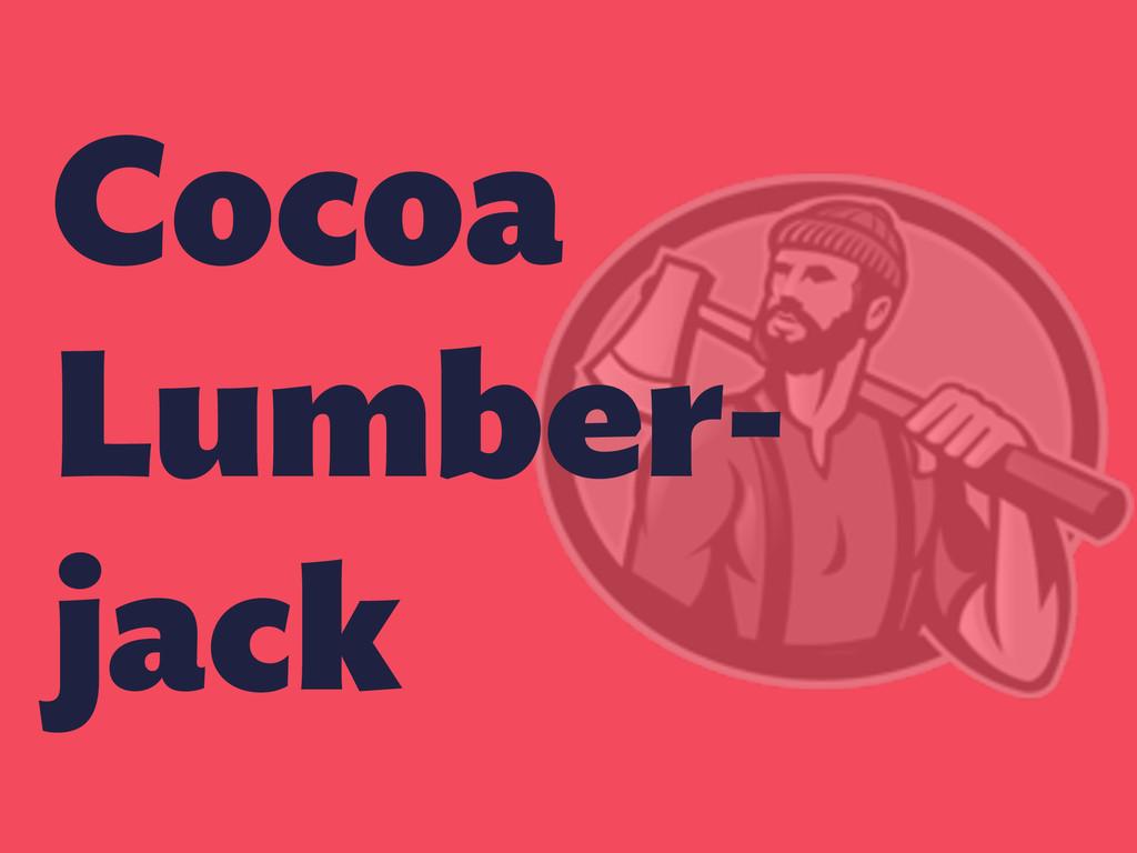 Cocoa Lumber- jack