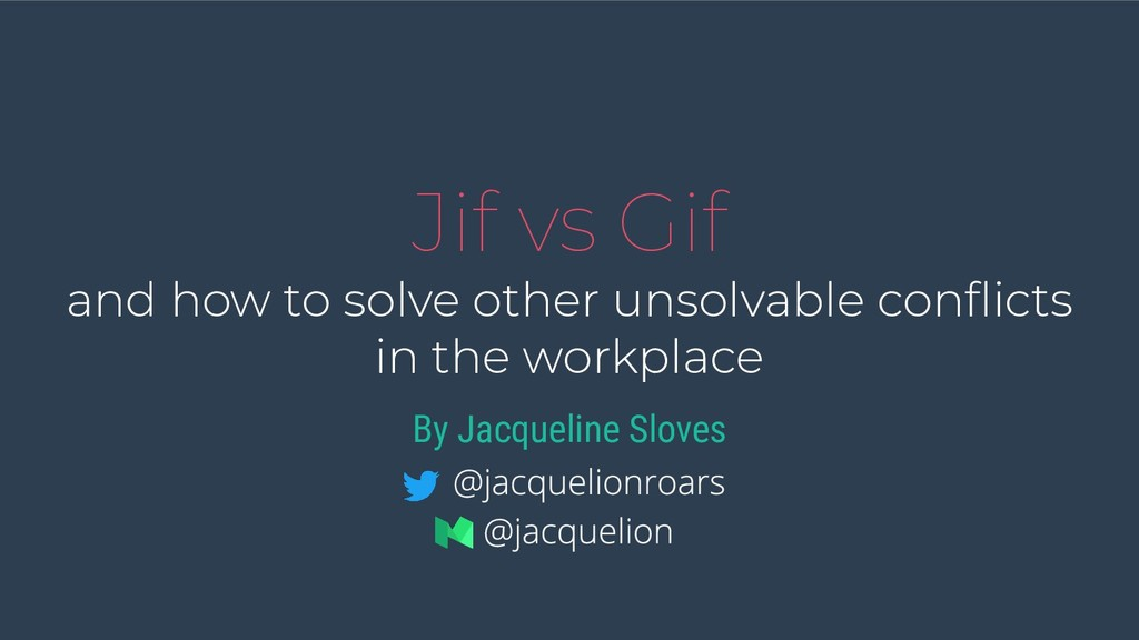 Jif vs Gif and how to solve other unsolvable co...