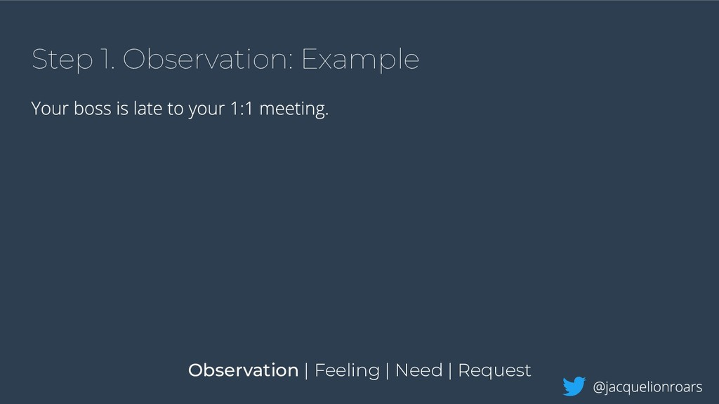 Step 1. Observation: Example Observation | Feel...