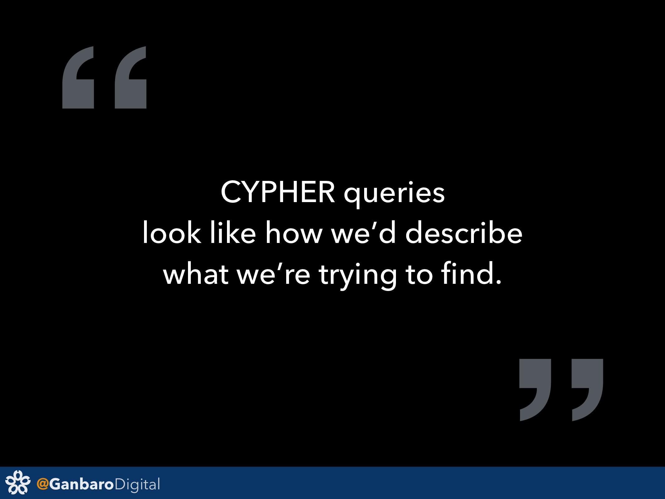 "@GanbaroDigital "" CYPHER queries look like how ..."
