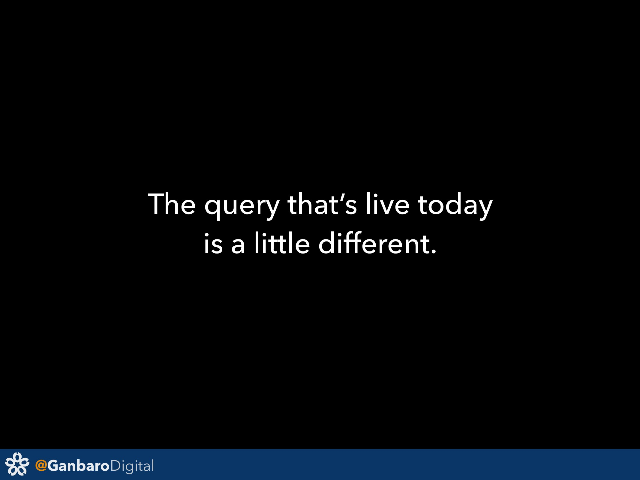 @GanbaroDigital The query that's live today is ...