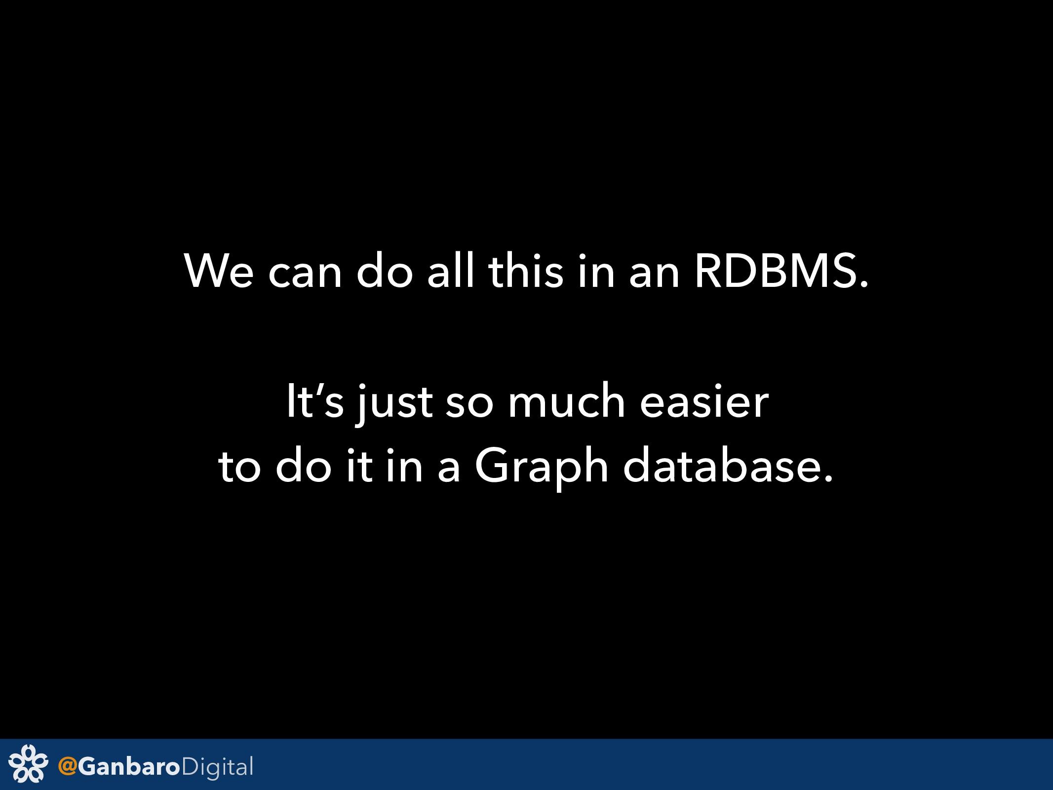 @GanbaroDigital We can do all this in an RDBMS....