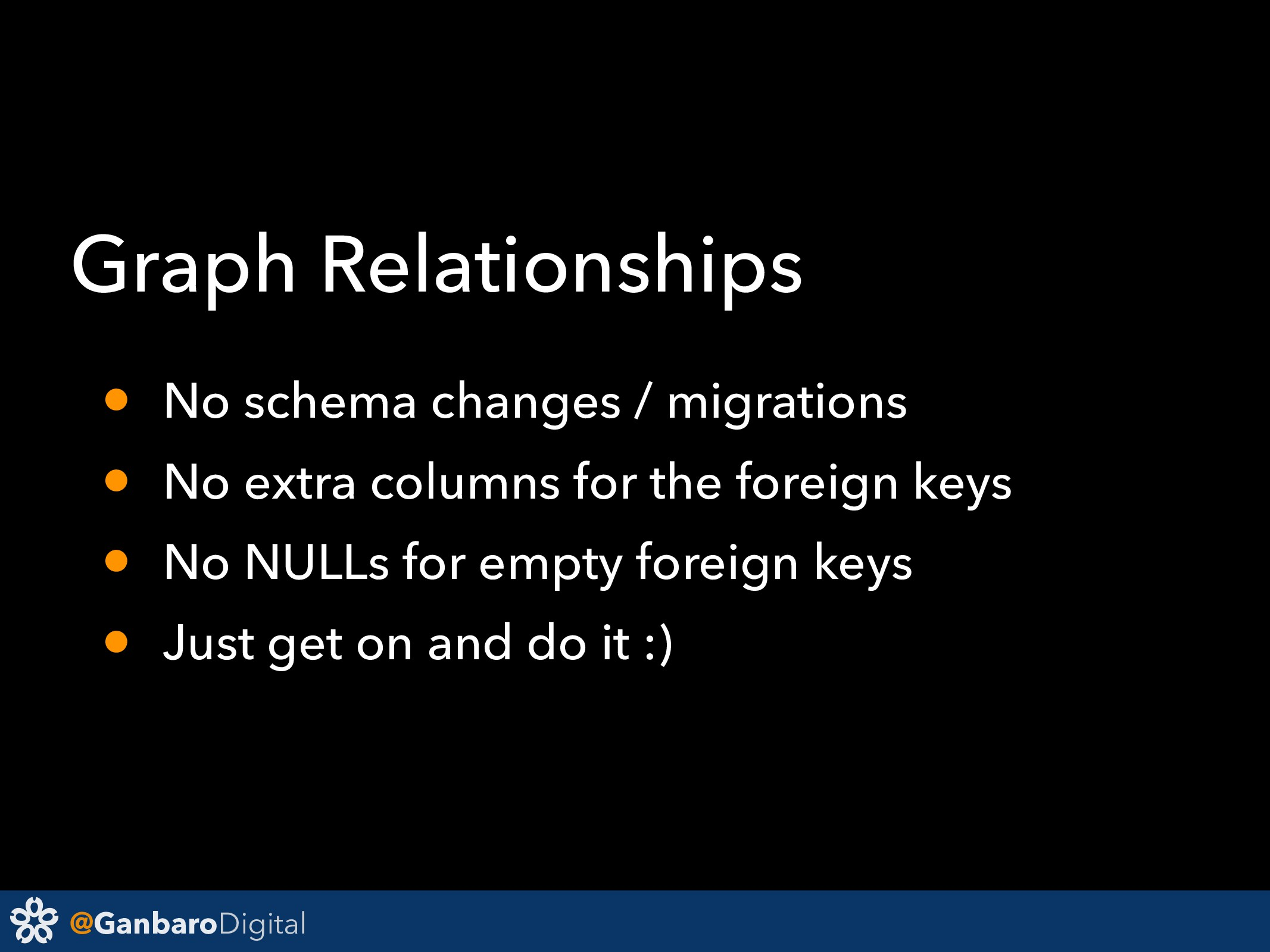 @GanbaroDigital Graph Relationships • No schema...