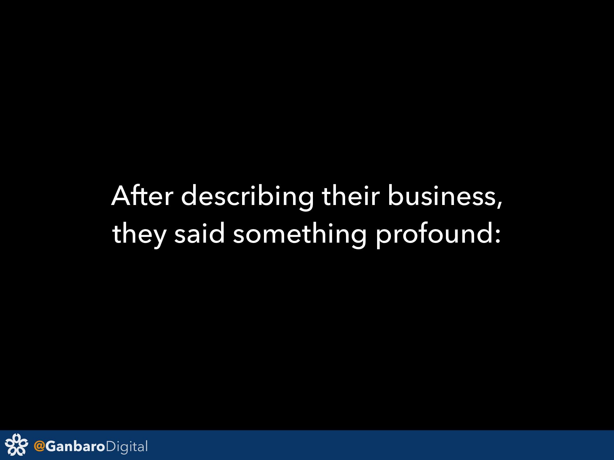 @GanbaroDigital After describing their business...