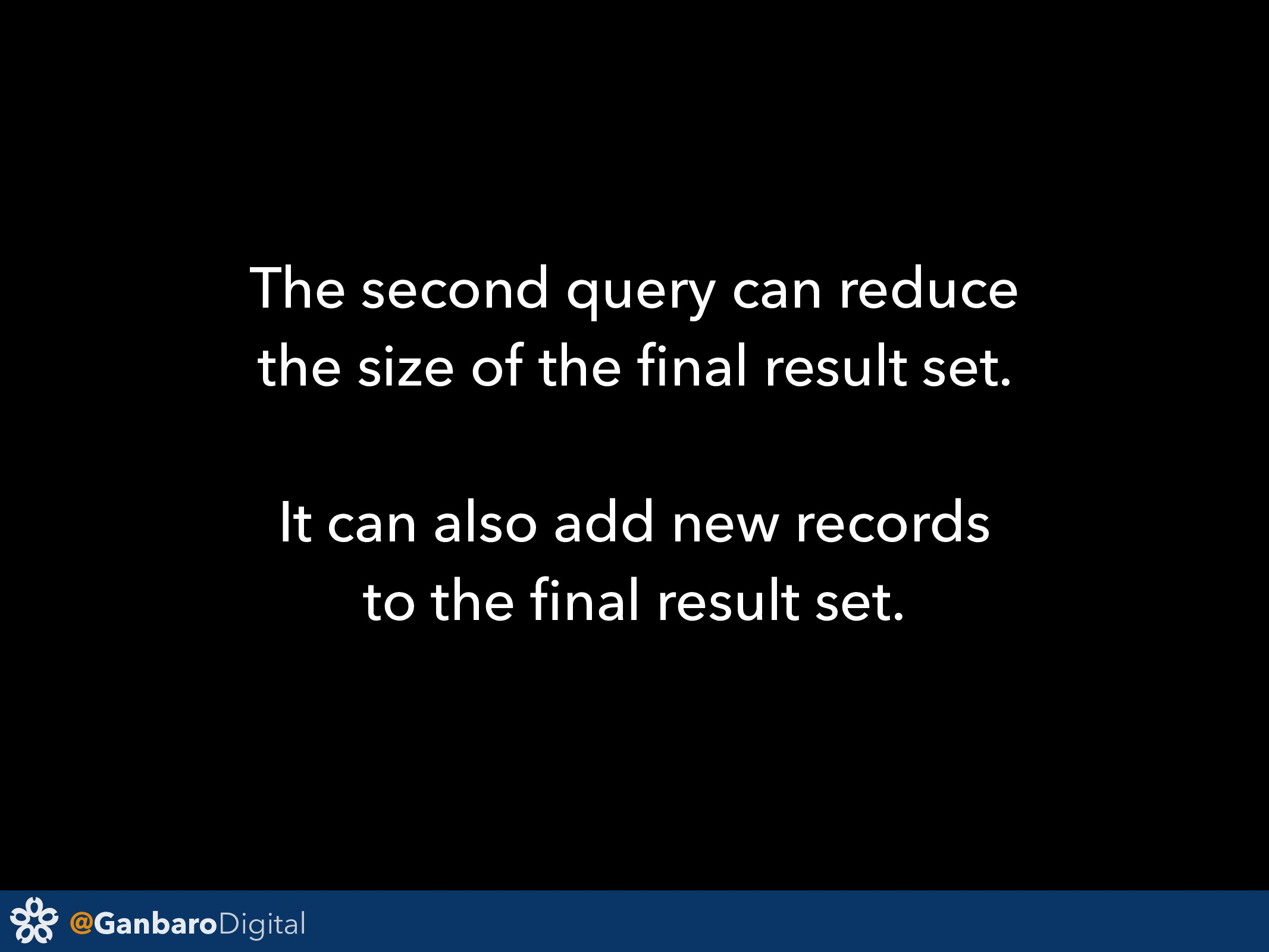 @GanbaroDigital The second query can reduce the...