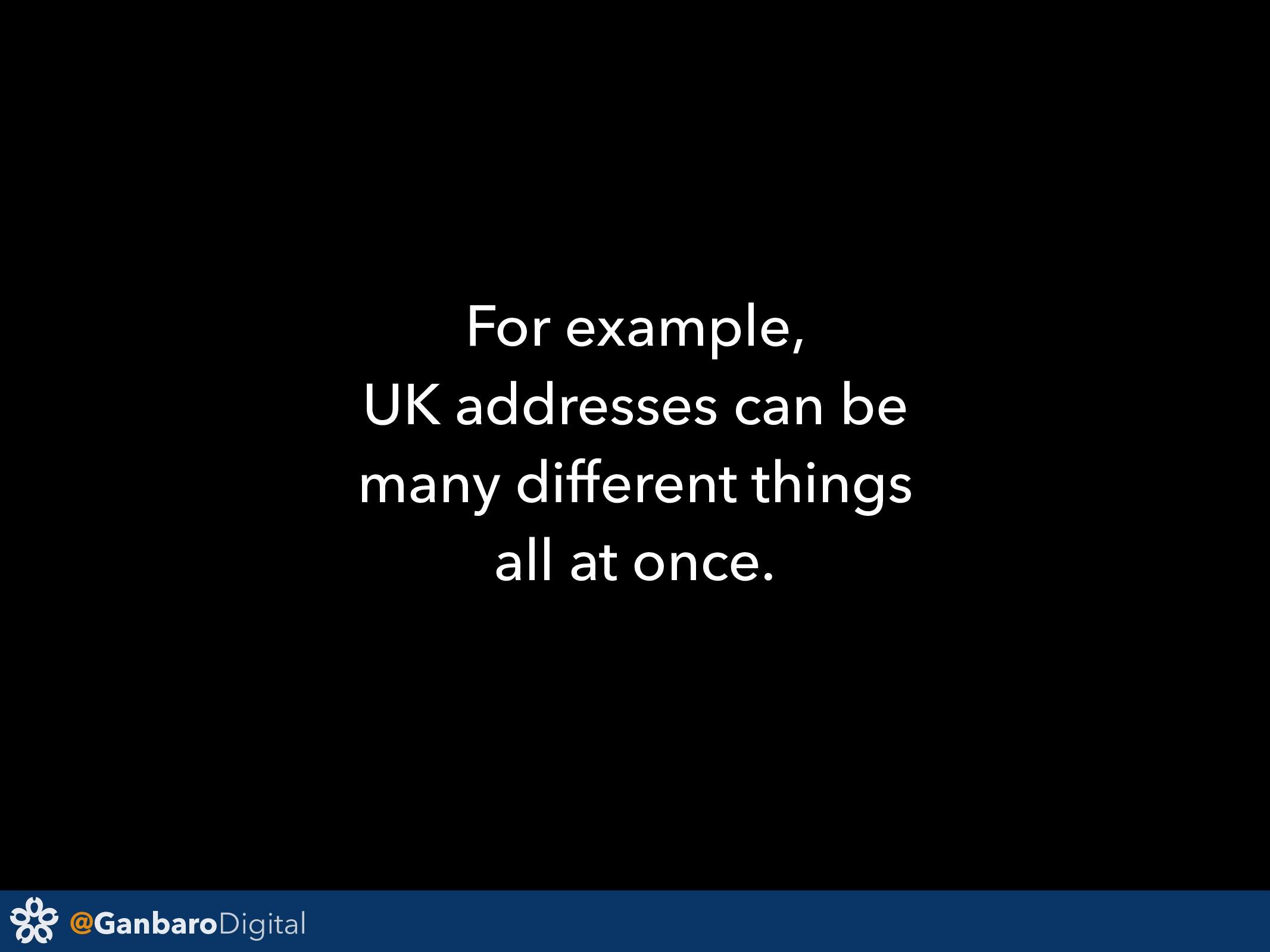 @GanbaroDigital For example, UK addresses can b...