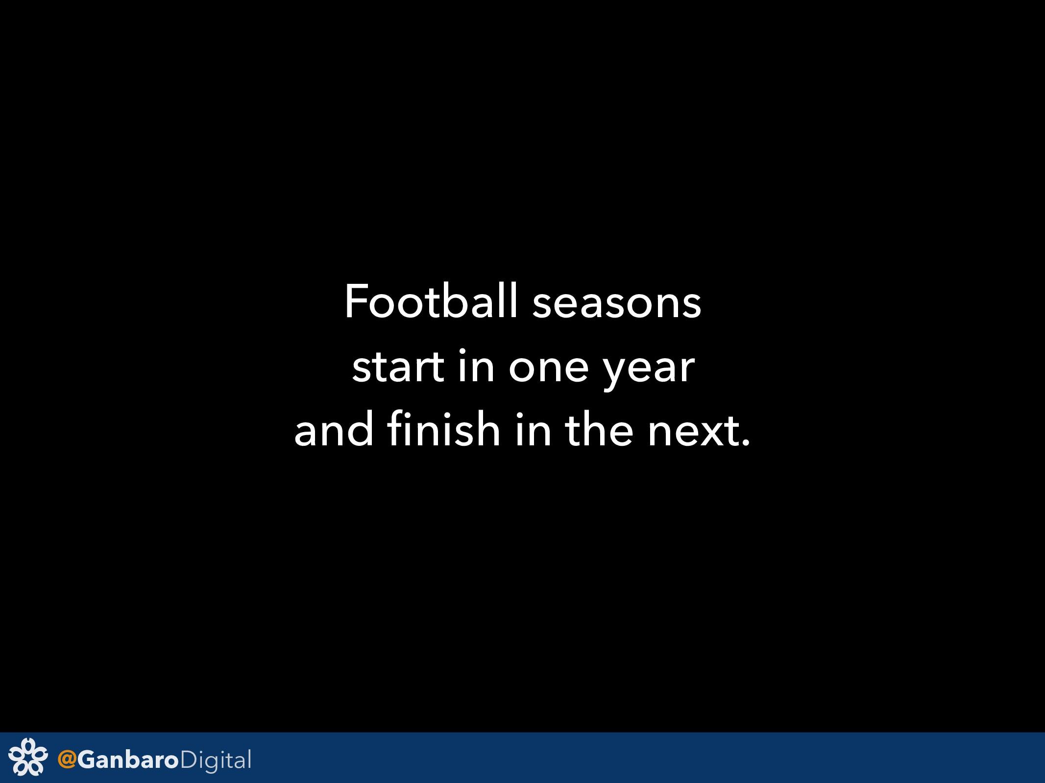 @GanbaroDigital Football seasons start in one y...