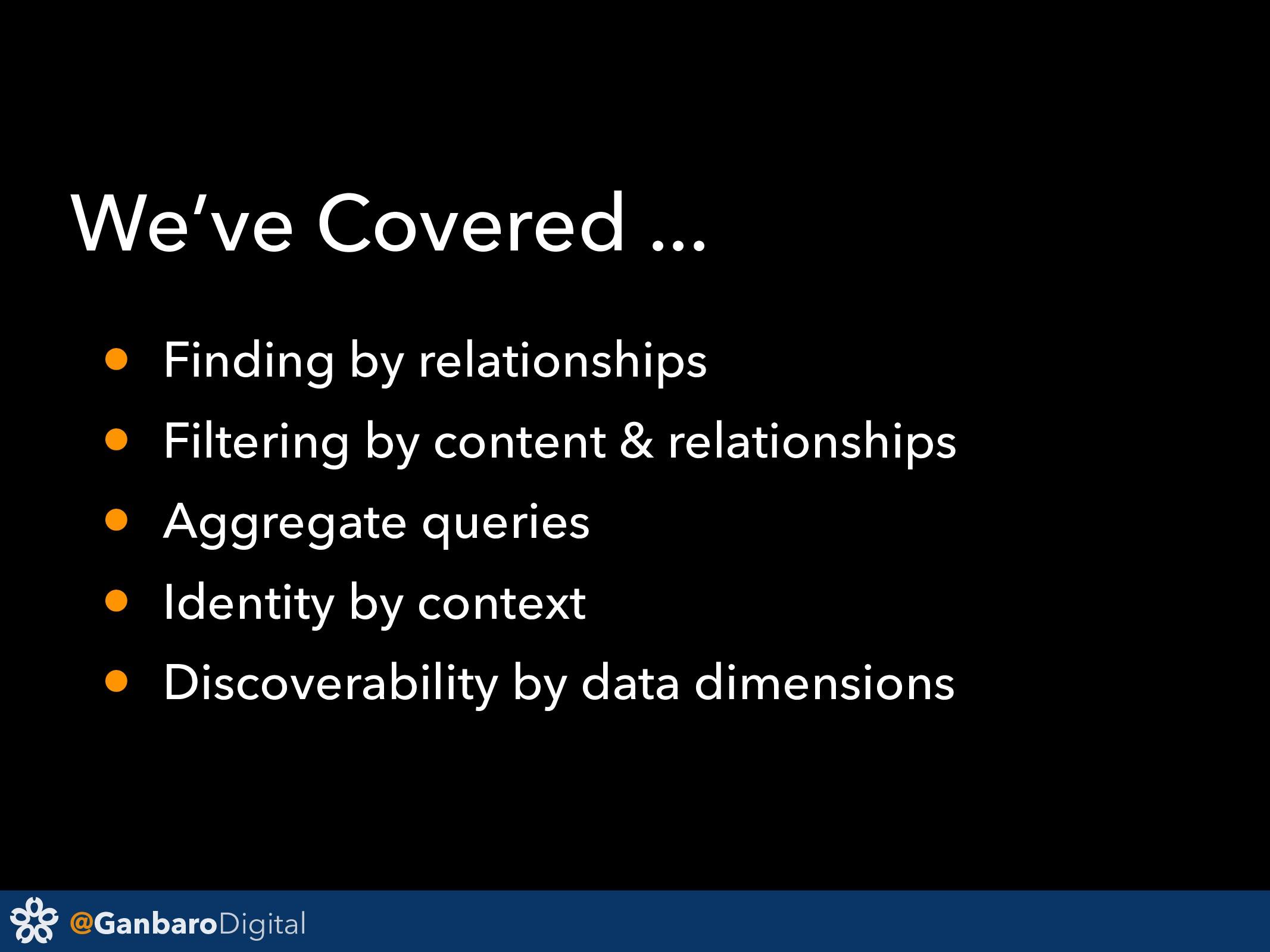 @GanbaroDigital We've Covered ... • Finding by ...