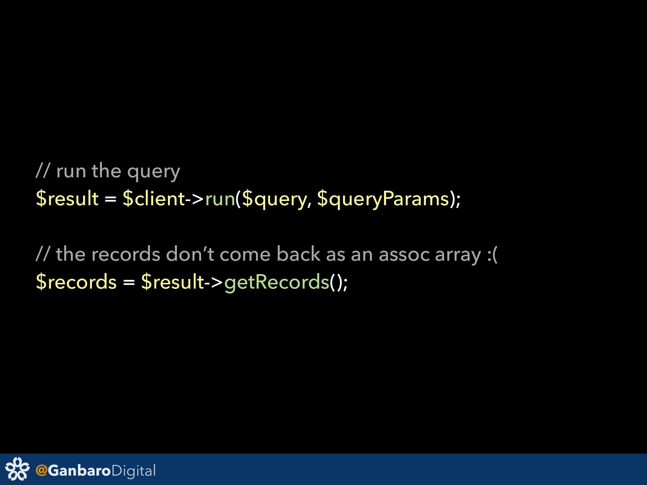 @GanbaroDigital // run the query $result = $cli...