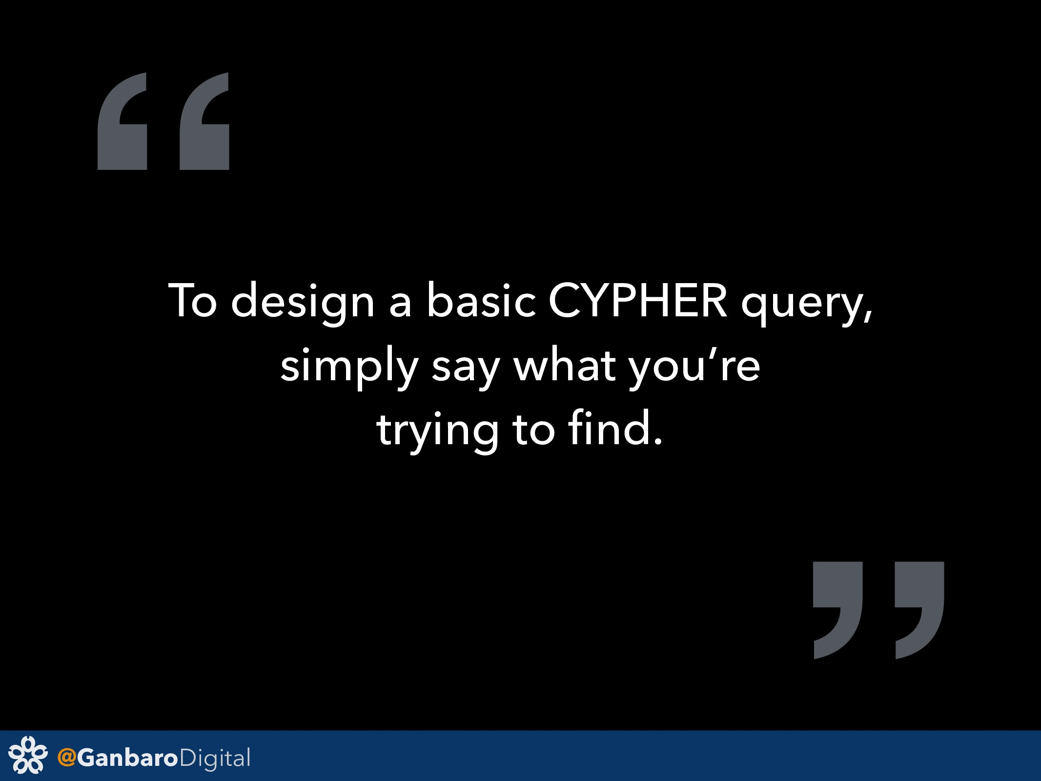 "@GanbaroDigital "" To design a basic CYPHER quer..."