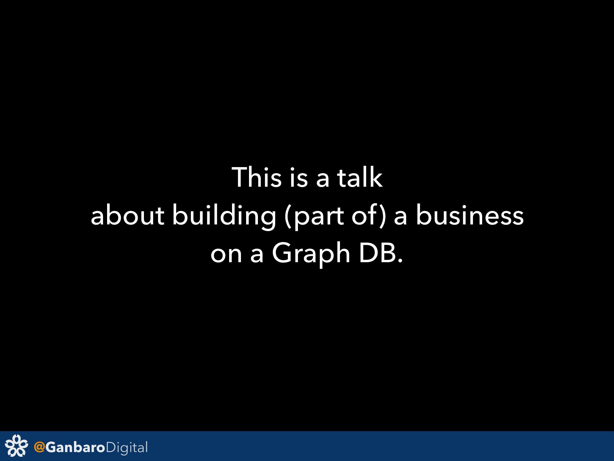 @GanbaroDigital This is a talk about building (...