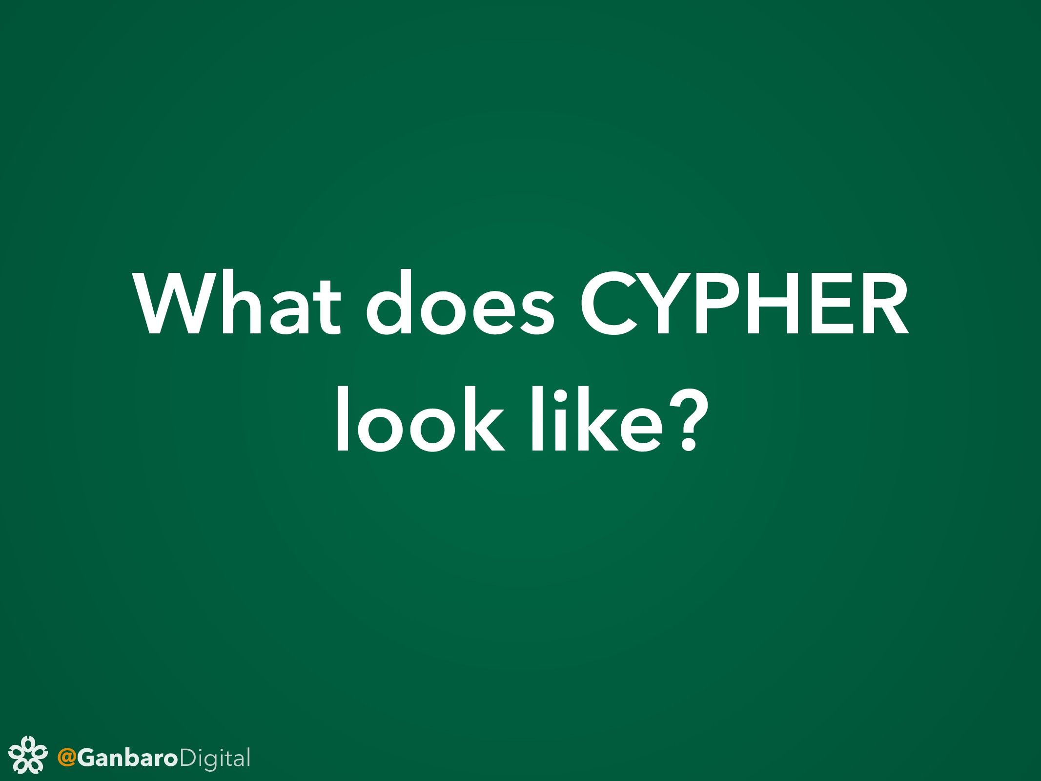 @GanbaroDigital What does CYPHER look like?