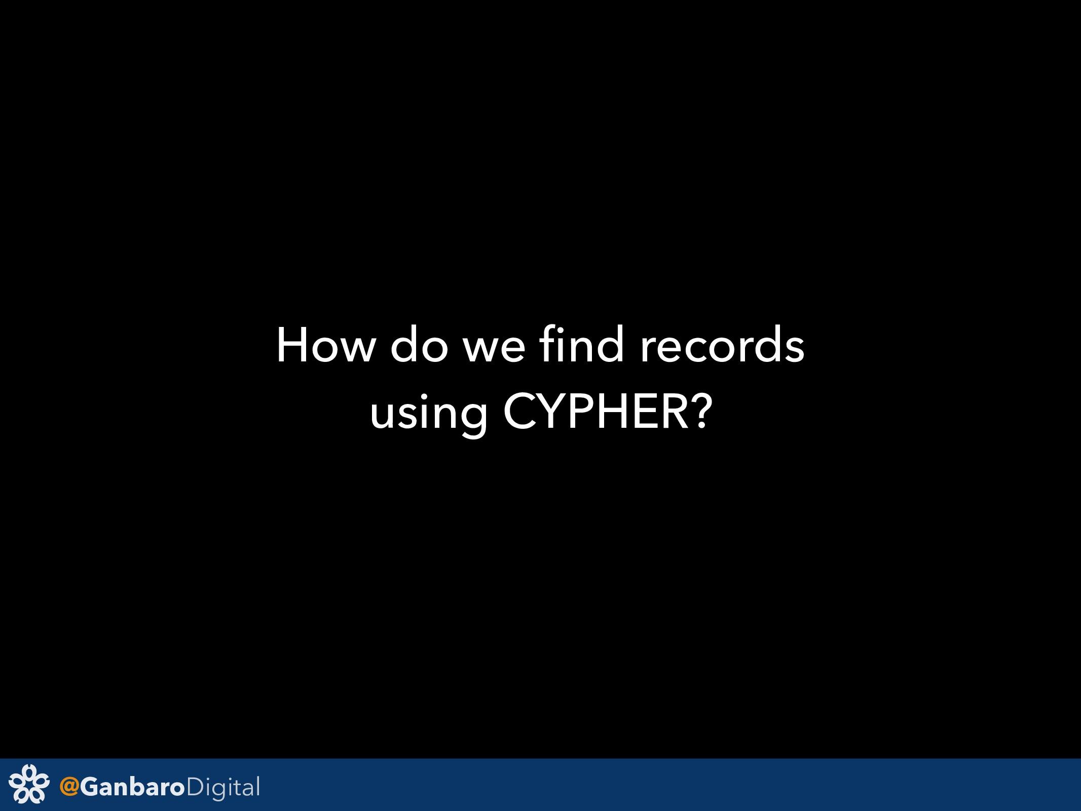 @GanbaroDigital How do we find records using CYP...