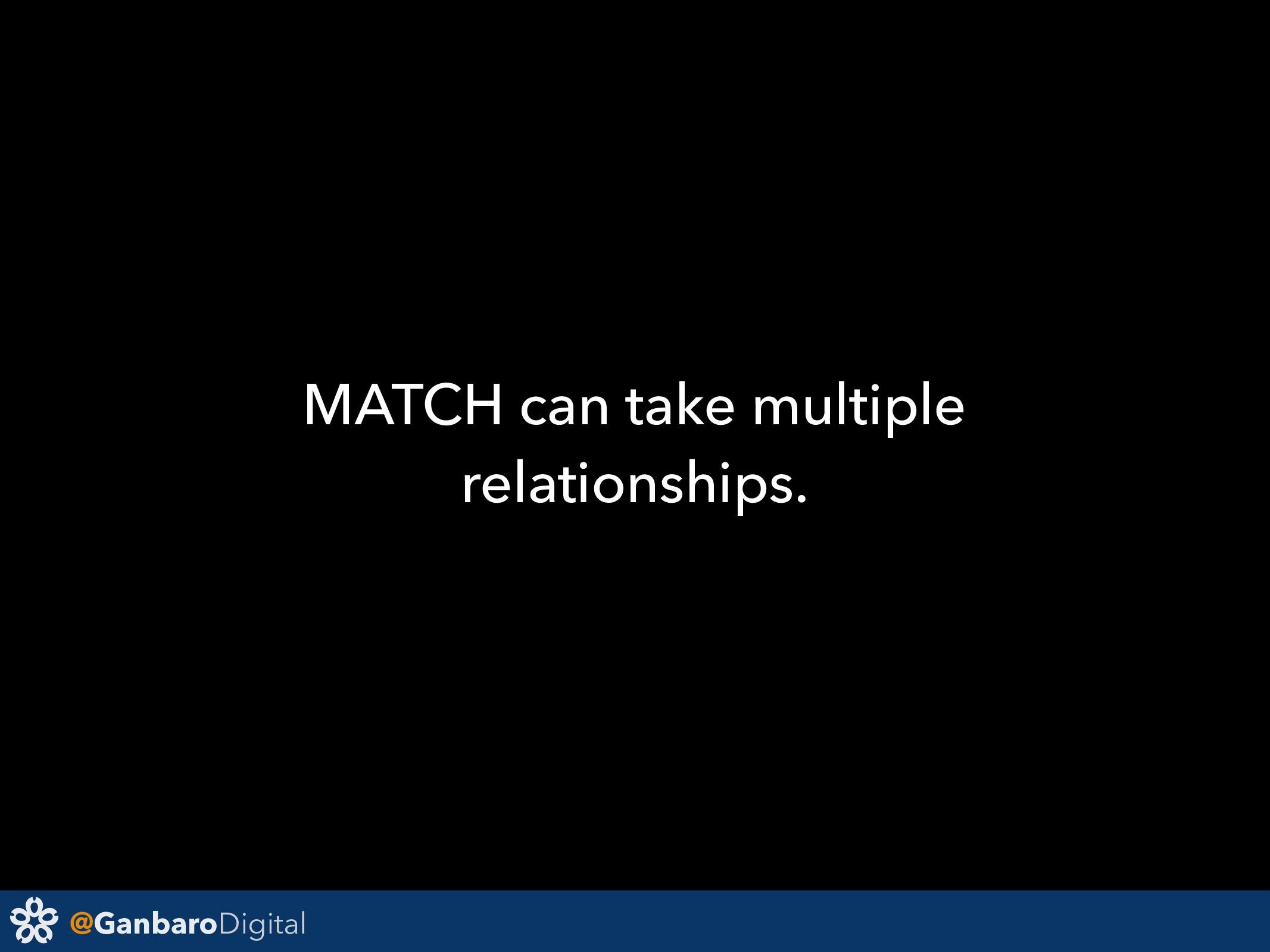 @GanbaroDigital MATCH can take multiple relati...