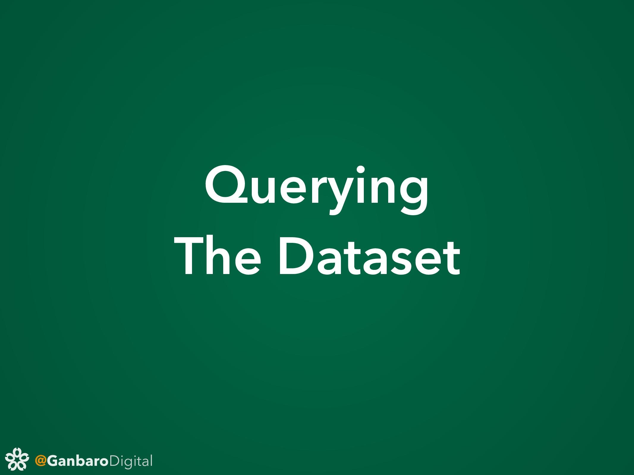@GanbaroDigital Querying The Dataset