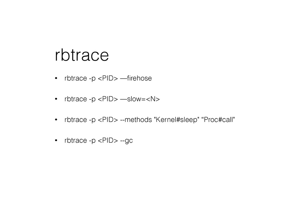 rbtrace • rbtrace -p <PID> —firehose • rbtrace -...