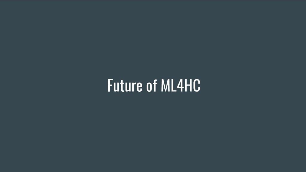 Future of ML4HC