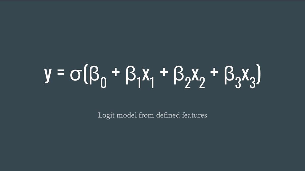 y = σ(β 0 + β 1 x 1 + β 2 x 2 + β 3 x 3 ) Logit...