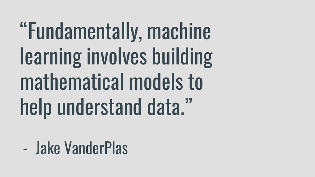 """Fundamentally, machine learning involves build..."