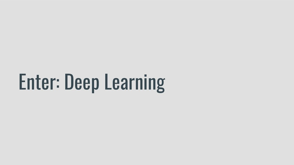 Enter: Deep Learning