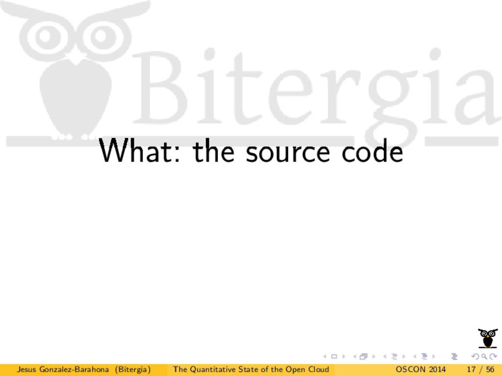 What: the source code Jesus Gonzalez-Barahona (...
