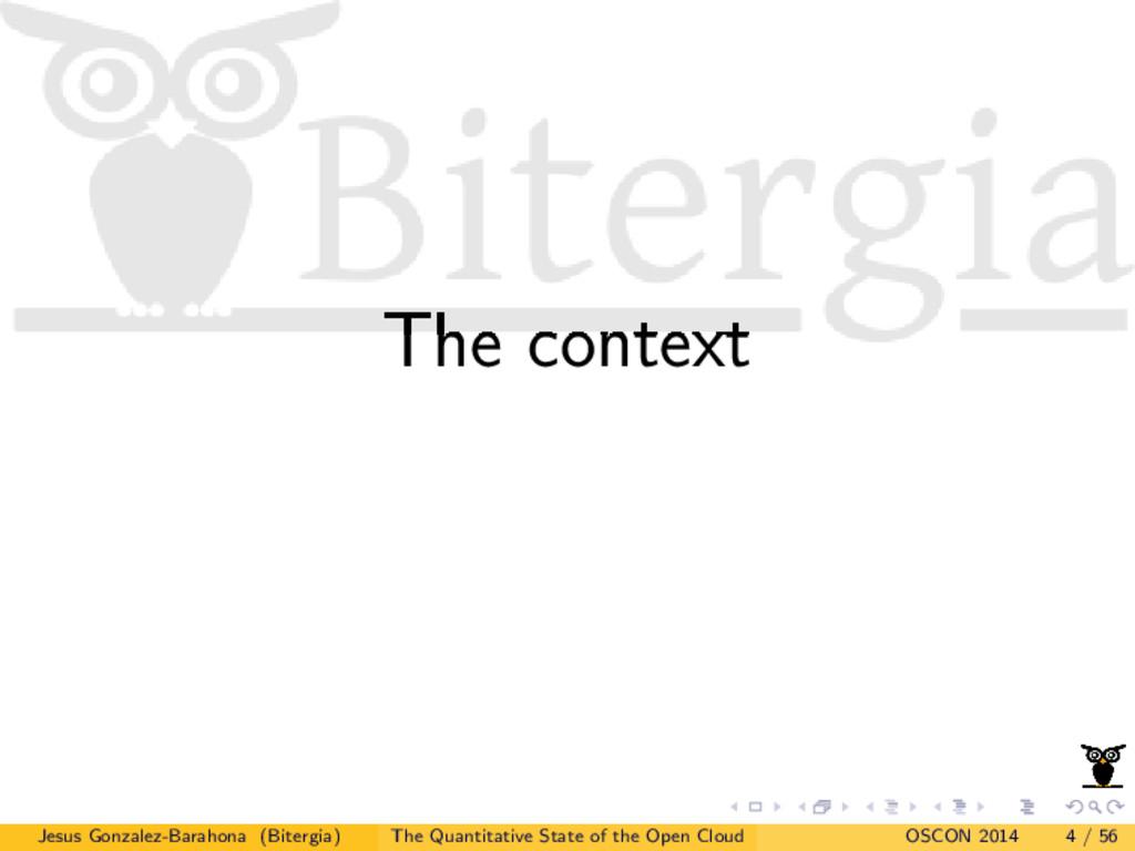 The context Jesus Gonzalez-Barahona (Bitergia) ...