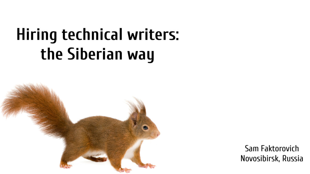Hiring technical writers: the Siberian way Sam ...