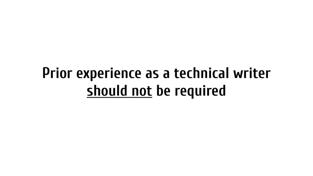 Prior experience as a technical writer should n...