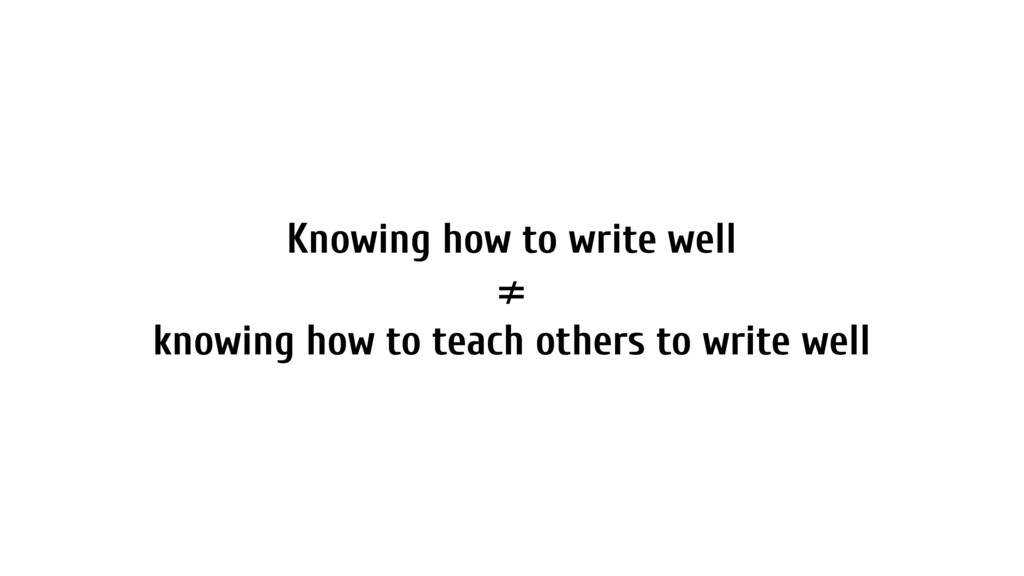 Knowing how to write well ≠ knowing how to teac...