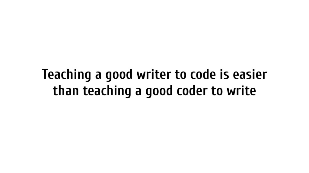 Teaching a good writer to code is easier than t...